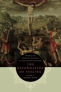 The Reformation of Feeling: Shaping the Religious Emotions in Early Modern Germany - Susan C. Karant-Nunn - cover