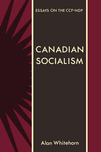 Canadian Socialism: Essays on the Ccf-Ndp - Alan Whitehorn - cover