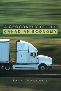 A Geography of the Canadian Economy. - Iain Wallace - cover