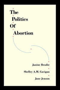 The Politics of Abortion - Janine Brodie - cover