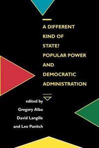 A Different Kind of State?: Popular Power and Democratic Administration - cover
