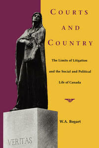 Courts and Country: The Limits of Litigation and the Social and Political Life of Canada - W a Bogart - cover