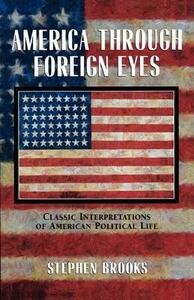 America Through Foreign Eyes: Classic Interpretations of American Political Life - Stephen Brooks - cover