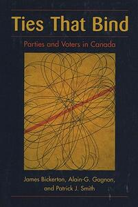 Ties that Bind: Parties and Voters in Canada - James P. Bickerton,Alain-G Gagnon,Patrick J. Smith - cover