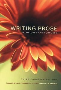 Writing Prose: Techniques and Purposes, Canadian Edition - Maurice Legris,Thomas Kane,Leonard J. Peters - cover