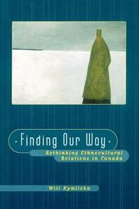 Finding Our Way: Rethinking Ethnocultural Relations in Canada - Will Kymlicka - cover
