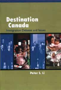 Destination Canada: Immigration Debates and Issues - Peter Li - cover