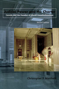 Judicial Power and the Charter: Canada and the Paradox of Liberal Constitutionalism - Christopher P. Manfredi - cover