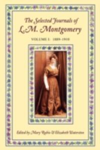The Selected Journals of L. M. Montgomery: Volume I: 1889-1910 - L. M. Montgomery - cover
