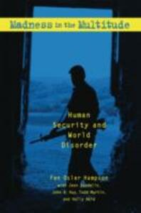 Madness in the Multitude: Human Security and World Disorder - Fen Osler Hampson,Jean Daudelin,John Hay - cover