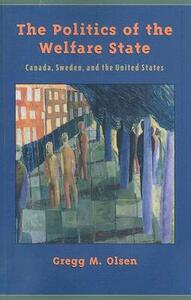 The Politics of the Welfare State: Canada, Sweden, and the United States - Gregg Olsen - cover