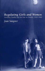 Regulating Girls and Women: Sexuality, Family, and the Law in Ontario, 1920-1960 - Joan Sangster - cover