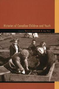 Histories of Canadian Children and Youth - Nancy Janovicek,Joy Parr - cover