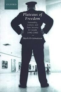 Plateaus of Freedom: Nationality, Culture, and State Security in Canada, 1940-1960 - Mark Kristmanson - cover