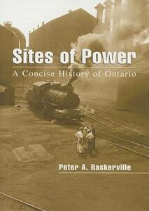 Sites of Power: A Concise History of Ontario - Peter A. Baskerville - cover