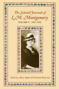 The Selected Journals of L.M. Montgomery, Volume V: 1935-1942 - cover