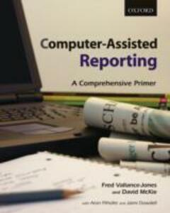 Computer - Assisted Reporting: A Canadian Primer - Fred Vallance-Jones,David McKie - cover