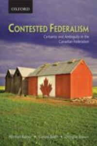 Contested Federalism: Certainty and Ambiguity in the Canadian Federation - Herman Bakvis,Gerald Baier,Doug Brown - cover