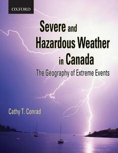 Severe and Hazardous Weather in Canada: The Geography of Extreme Events - Catherine Conrad - cover