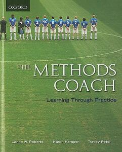 The Methods Coach: Learning Through Practice - Lance Roberts,Karen Kampen,Tracey Peter - cover