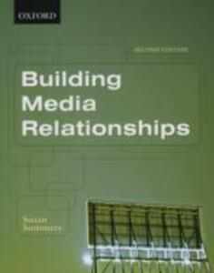 Building Media Relationships: How to Establish, Maintain, and Develop Long-Term Relationships with the Media - Susan Sommers - cover