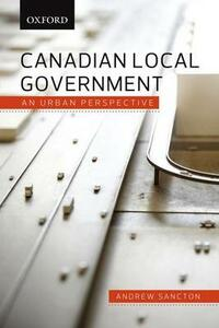 Canadian Local Government: An Urban Perspective - Andrew Sancton - cover