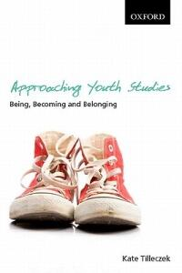 Approaching Youth Studies: Being, Becoming, Belonging - Kate Tilleczek - cover