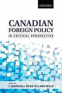 Canadian Foreign Policy in Critical Perspective - J. Marshall Beier,Lana Wylie - cover