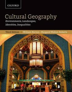 Cultural Geography: Environments, Landscapes, Identities, Inequalities, third edition - William Norton,Margaret Walton-Roberts - cover