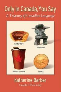 Only in Canada You Say: A Treasury of Canadian Language - Katherine Barber - cover