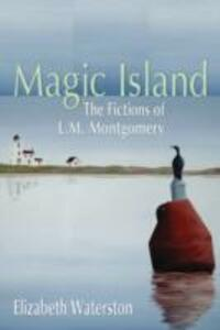 Magic Island: The Fictions of L.M. Montgomery - Elizabeth Waterston - cover