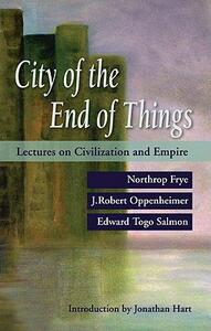 City of the End of Things: Great Minds on Civilization and Empire - cover