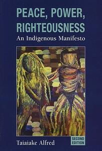 Peace, Power, Righteousness: An Indigenous Manifesto - Taiaiake Alfred - cover