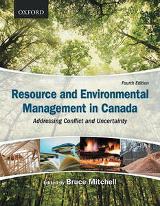 Resource and Environmental Management in Canada: Addressing Conflict and Uncertainty - cover