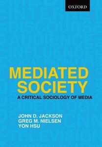 Mediated Society: A Critical Sociology of Media - John D. Jackson,Greg M. Nielsen,Yon Hsu - cover