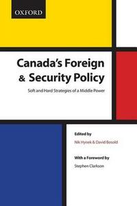 Canada's Foreign Security Policy: Canada's Foreign and Security Policy: Soft and Hard Strategies of a Middle Power - cover