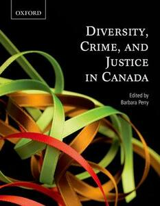 Diversity, Crime, and Justice in Canada - Barbara Perry - cover