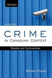 Crime in Canadian Context: Debates and Controversies - William O'Grady - cover