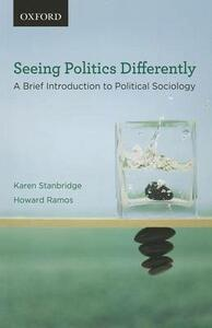 Seeing Politics Differently: A Brief Introduction to Political Sociology - Karen Stanbridge,Howard Ramos - cover