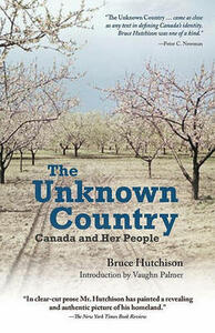 The Unknown Country: Canada and Her People - Bruce Hutchison,Vaughn Palmer - cover