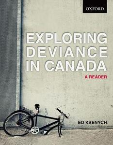 Exploring Deviance in Canada: A reader - Ed Ksenych - cover