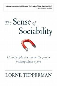 The Sense of Sociability: How People Overcome the Forces Pulling Them Apart - Lorne Tepperman - cover
