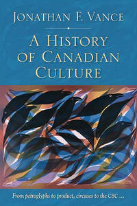 A History of Canadian Culture - Jonathan Franklin William Vance - cover
