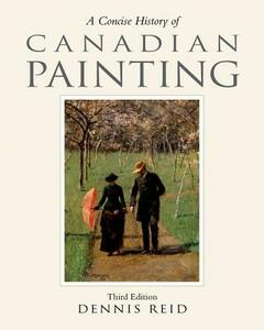 A Concise History of Canadian Painting, third edition - Dennis Reid - cover