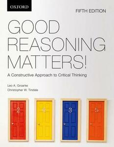 Good Reasoning Matters!:: A Constructive Approach to Critical Thinking - Leo Groarke,Christopher Tindale - cover