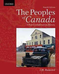 The Peoples of Canada: A Post-Confederation History, 4e - J. M. Bumsted - cover