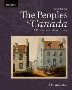 The Peoples of Canada: A Pre-Confederation History - J. M. Bumsted - cover