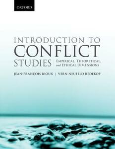Introduction to Conflict Studies:: Empirical, Theoretical, and Ethical Dimensions - Vern Neufeld Redekop,Jean-Francois Rioux - cover