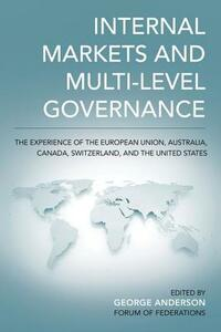 Internal Markets and Multi-level Governance: The Experience of the European Union, Australia, Canada, Switzerland, and the United States - cover