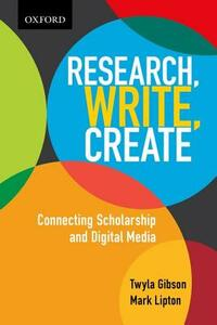 Research, Write, Create: Connecting Scholarship and Digital Media - Twyla Gibson,Mark Lipton - cover